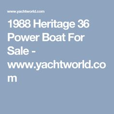 1988 Heritage 36 Power Boat For Sale - www.yachtworld.com