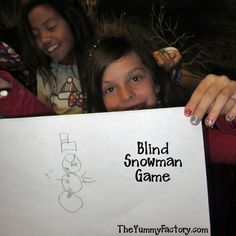 Blind Snowman Game Blindfold everyone & make sure they can't peek. :) Draw a Snowman head Draw the middle snowball Draw the bottom snowball on your snowman Give your snowman some eyes so he can see Add a carrot nose so he can smell Give your snowman a mouth so he can sing Give him 3 buttons down the front Now draw 2 arms so he can give hugs to all his friends Last but not least, put a hat on top of his head to bring him to life Now take off your blindfolds and look at your silly snowman!!