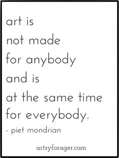 """""""Art is not made for anybody and is at the same time for everybody."""" --Piet…"""
