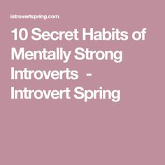 10 Secret Habits of Mentally Strong Introverts - Introvert Spring