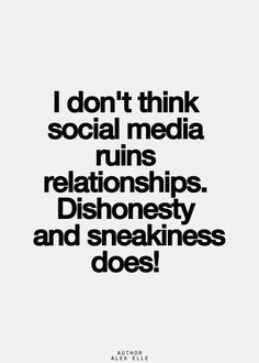 I don't think social media mins relationships. Dishonesty and sneakiness does! Wisdom Quotes, True Quotes, Quotes To Live By, Funny Quotes, Qoutes, Loyalty Quotes, Motivational Quotes, The Words, Inspirational Quotes Pictures