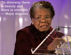 """""""IN DIVERSITY THERE IS BEAUTY AND THERE IS STRENGTH"""" - MAYA ANGELOU"""