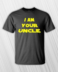 I Am Your Uncle on the front of a high quality 100% cotton T-shirt.  Offered as Black shirt with Yellow Printing.  Want matching shirts for the