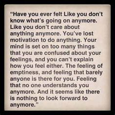 I know this feeling... It's an all consuming feeling of emptiness and loneliness...