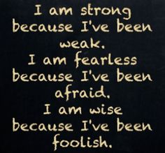 I am strong... I am fearless... I am wise...