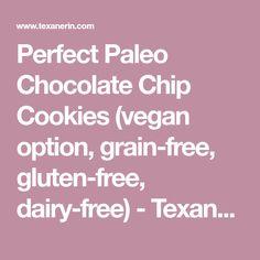 Perfect Paleo Chocolate Chip Cookies (vegan option, grain-free, gluten-free, dairy-free) - Texanerin Baking