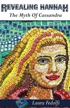 Revealing Hannah: The Myth of Cassandra by Laura Fedolfi
