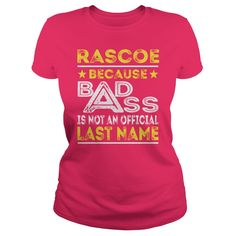 RASCOE Because BADASS is not an Official Last Name Shirts #gift #ideas #Popular #Everything #Videos #Shop #Animals #pets #Architecture #Art #Cars #motorcycles #Celebrities #DIY #crafts #Design #Education #Entertainment #Food #drink #Gardening #Geek #Hair #beauty #Health #fitness #History #Holidays #events #Home decor #Humor #Illustrations #posters #Kids #parenting #Men #Outdoors #Photography #Products #Quotes #Science #nature #Sports #Tattoos #Technology #Travel #Weddings #Women