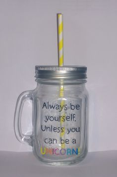 """Hand painted """"always be yourself. Unless you can be a unicorn!"""" drinking jar. by BeUniqueCrafting on Etsy"""