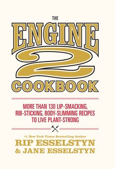 The Engine 2 Cookbook: More than 130 Lip-Smacking, Rib-Sticking, Body-Slimming Recipes to Live Plant-Strong Rip Esselstyn, Jane Esselstyn Plant Based Cookbook, Plant Based Recipes, Wine Recipes, Whole Food Recipes, Dessert Recipes, Rip Esselstyn, Wild Rice Salad, Vegetarian Cookbook, Slimming Recipes