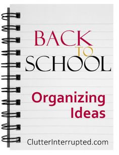 Back To School Organizing Ideas | Clutter Interrupted | Clutter Interrupted