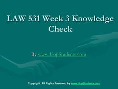 http://www.UopStudents.com University of Phoenix LAW 531 Week 3 Knowledge Check Want to see the complete Knowledge Check..?? Click here http://goo.gl/8B5B0P