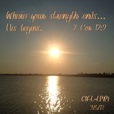 Where your strength ends...His begins (2 Cor 3:17). What a relief to know, the burden of life isn't on us...that Jesus has made a way for us. That we come to an end but He never does-He's always been, always is & always will be! And because He lives in us-we will never be alone. Where your strength ends...His begins! Rest in this truth-God's promise. 9/7/13CIFL-LMM