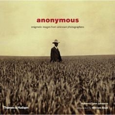 Anonymous : enigmatic images from unknown photographers / Robert Flynn Johnson ; with an introduction by William Boyd London : Thames & Hudson, 2005 Robert Johnson, Every Day Book, Book Summaries, Best Selling Books, Book Photography, Historian, Anonymous, Bestselling Author, Book Art