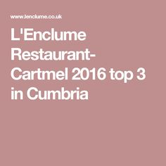 L'Enclume Restaurant- Cartmel 2016 top 3 in Cumbria