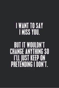 """I want to say I miss you...."" [But no I don't. Not really...]"