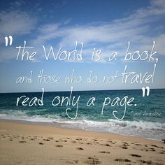 The World Is a Book and Those Who Do Not Travel Read Only a Page Saint Augustine