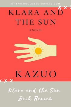 When I Should Be Studying: Klara and the Sun Book Review Nobel Prize In Literature, Never Let Me Go, Nobel Prize Winners, First Novel, Books To Buy, Book Format, The Outsiders, Novels, Review Board