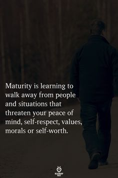 Maturity is learning to walk away from people and situations that threaten your peace of mind, self-respect, values, morals or self-worth. Life Truth Quotes, Wisdom Quotes, Words Quotes, Wise Words, Me Quotes, Motivational Quotes, Inspirational Quotes, Cherish Quotes, Wise Sayings