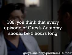# you think every episode of Greys should be 2 hours