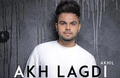 Akh Lagdi Song Lyrics – Akhil (Desi Routz) Latest Punjabi Song