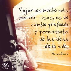 #Viajar es mucho más que ver cosas; es un cambio profundo y permanente de las ideas de la vida. Miriam Beard
