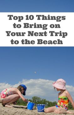 Top 10 Things to Bring on Your Next Trip to the Beach - So, you're heading to the beach and the bags are packed. Did you remember to bring these 10 things? You might be surprised how simple it is to pack for a day at the beach. | Summer fun for kids | Travel with Kids | Beach Trip | Family Travel |