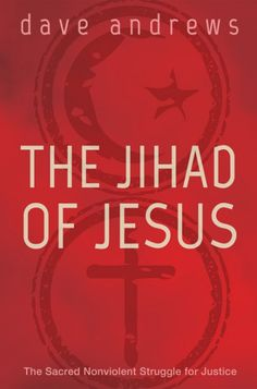 """THE JIHAD OF JESUS (The Sacred Nonviolent Struggle for Justice; by Dave Andrews; Imprint: Wipf and Stock). We are caught up in the cycle of so-called """"holy wars."""" In The Jihad of Jesus, Dave Andrews argues that while this inter-communal conflict is endemic, it is not inevitable. Depending on our understanding, our religions can be either a source of escalating conflict or a resource for overcoming inter-communal conflict; and for our religions to be a resource for overcoming conflict, we…"""