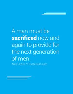 A man must be sacrificed now and again to provide for the next generation of men. Sacrifice Quotes, The Next, Quote Of The Day, Life Quotes, Inspirational Quotes, Motivation, Men, Quotes About Life, Life Coach Quotes