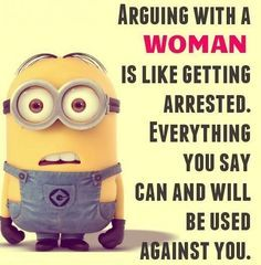 Arguing With A Woman Is Like Getting Arrested. Everything You Say Can & Will Be Used Against You!