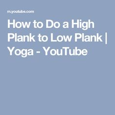 How to Do a High Plank to Low Plank | Yoga - YouTube