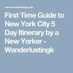 First Time Guide to New York City 5 Day Itinerary by a New Yorker - Wanderlustingk