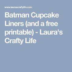 Batman Cupcake Liners (and a free printable) - Laura's Crafty Life