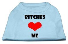 Bitches Love Me Screen Print Shirts Baby Blue Med (12), Pet Supplies :: Dog Supplies :: Dog Apparel :: Bullszi.com