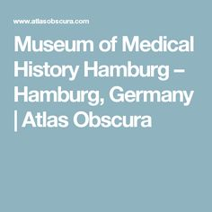 Museum of Medical History Hamburg – Hamburg, Germany | Atlas Obscura