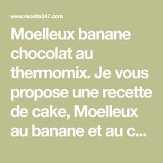 Moelleux banane chocolat au thermomix. Je vous propose une recette de cake, Moelleux au banane et au chocolat, simple et facile à réaliser au thermomix.