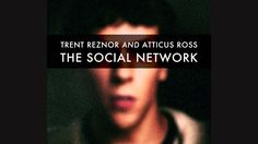 Trent Reznor And Atticus Ross The Soical Network Soundtrack [Full Album] > https://www.youtube.com/watch?v=yydZbVoCbn0