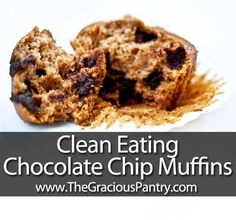 Clean Eating Chocolate Chip Muffins - they were not as moist as i wanted and kids would only eat choc chips