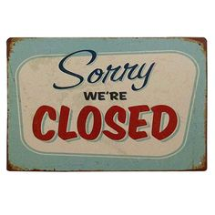 "Placa decorativa metal ""Sorry we´re Closed"".  http://lobotomyshop.es/decoracion/154-placa-decorativa-metal-sorry-were-closed.html"