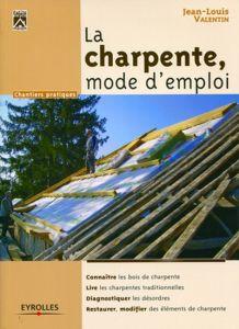 La charpente, mode d'emploi - jean-louis valentin - Editions Eyrolles (Inconnu)