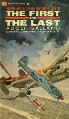 Ballantine Books - The First and the Last: The German Fighter Force In World War Ii - Adolf Galland World History, World War Ii, Adolf Galland, War Novels, Book Covers, Plane, Reading, Gallery, Books