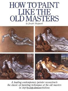 How to Paint Like the Old Masters by Joseph Sheppard http://www.amazon.com/dp/082302671X/ref=cm_sw_r_pi_dp_tIalub1RXV4DJ