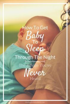 How To Get Baby To Sleep Through The Night - The Advice You've Never Heard