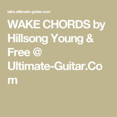 WAKE CHORDS by Hillsong Young & Free @ Ultimate-Guitar.Com