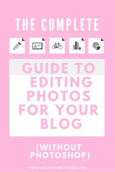 The Complete guide to editing photos without photoshop! Featuring PicMonkey, Canva, and more!