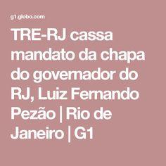 TRE-RJ cassa mandato da chapa do governador do RJ, Luiz Fernando Pezão | Rio de Janeiro | G1