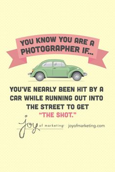 "You know you're a photographer if you've nearly been hit by a car while running out into the street to get ""the shot."""