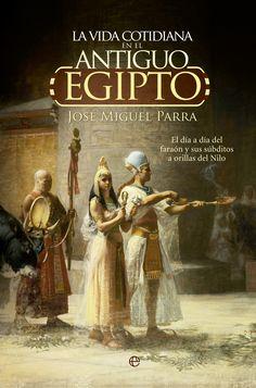 la vida cotidiana en el antiguo egipto-jose miguel parra-9788490604700
