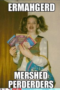 I so love this meme. XD  I think it's because the girl looks like someone I went to grade school with.