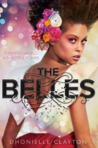 The Belles by Dhonielle Clayton - young adult fantasy, where the beauty is at the center of the book.